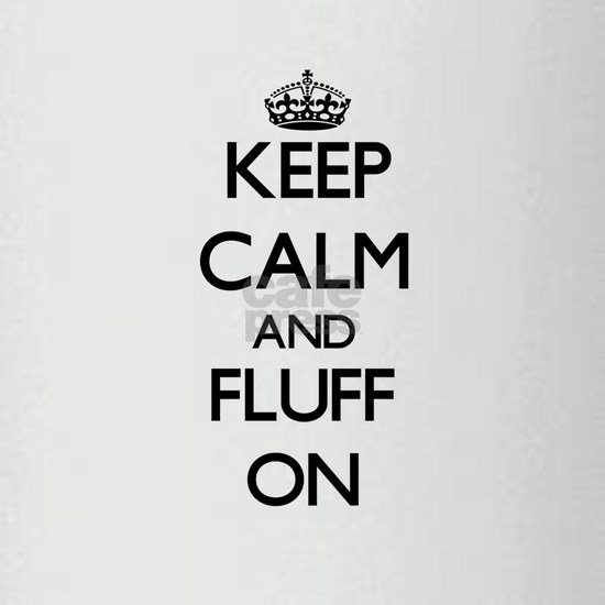 Keep Calm and Fluff ON