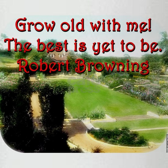 Grow Old With Me - Robert Browning