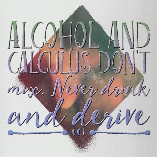 Alcohol and calculus don't mix. Never drink and de
