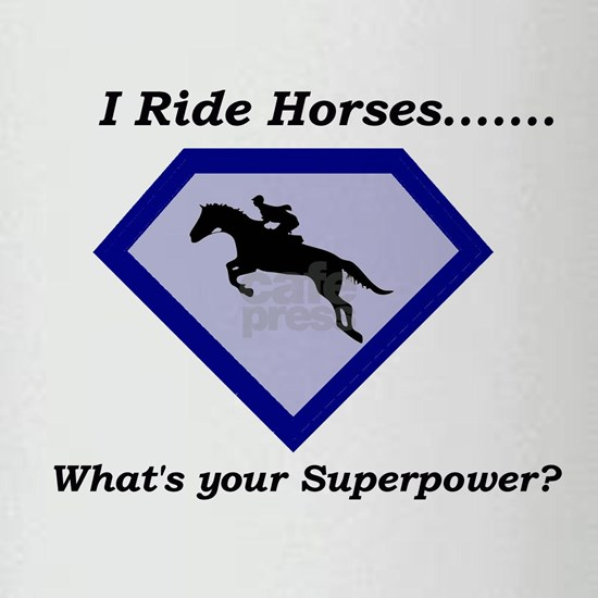 I Ride Horses...What's your Superpower