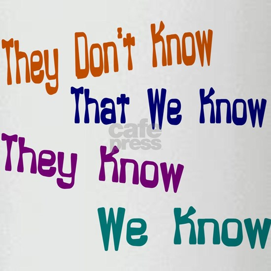 They Don't Know We Know