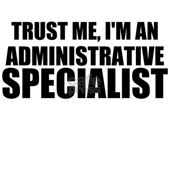 Trust Me, I'm An Administrative Specialist