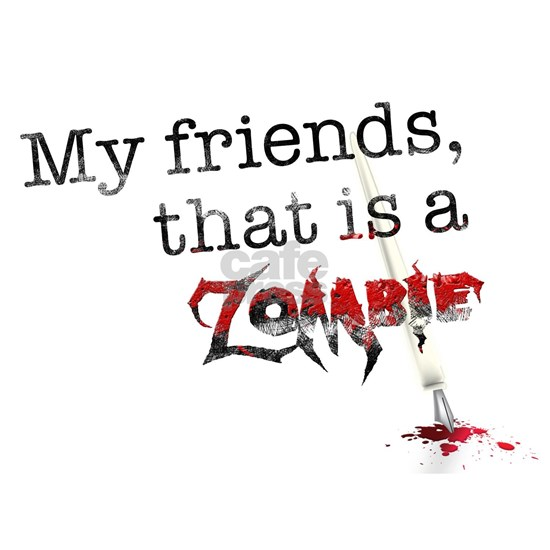 My friends, that is a zombie
