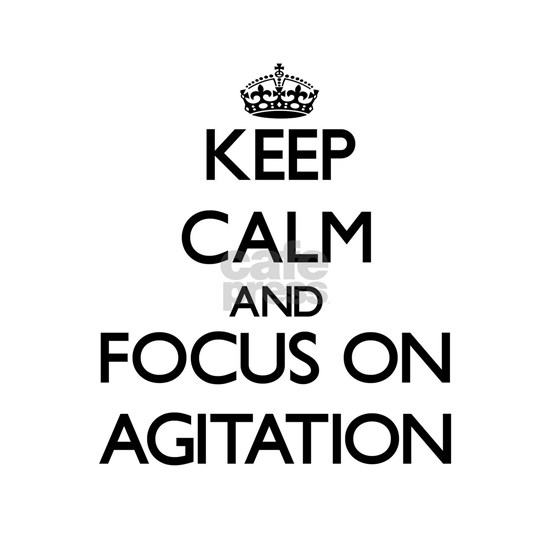 Keep Calm And Focus On Agitation