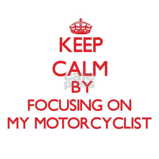 Keep Calm by focusing on My Motorcyclist