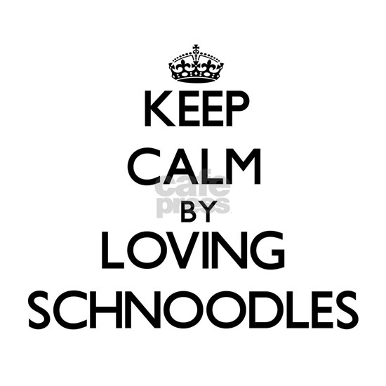 Keep calm by loving Schnoodles