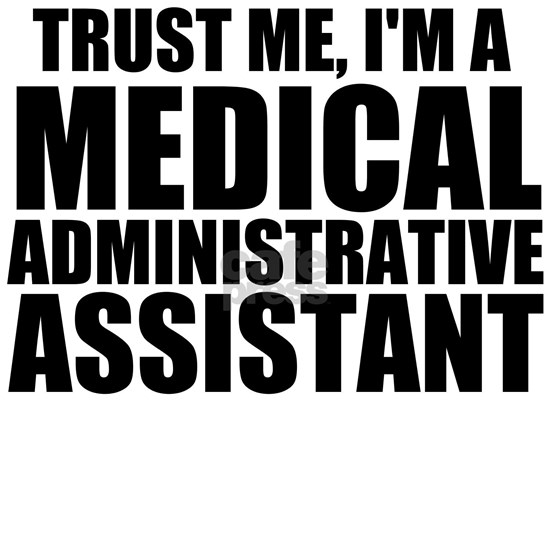 Trust Me, I'm A Medical Administrative Assista