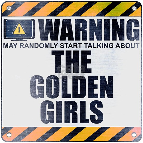Warning: May Start Talking About the Golden Girls