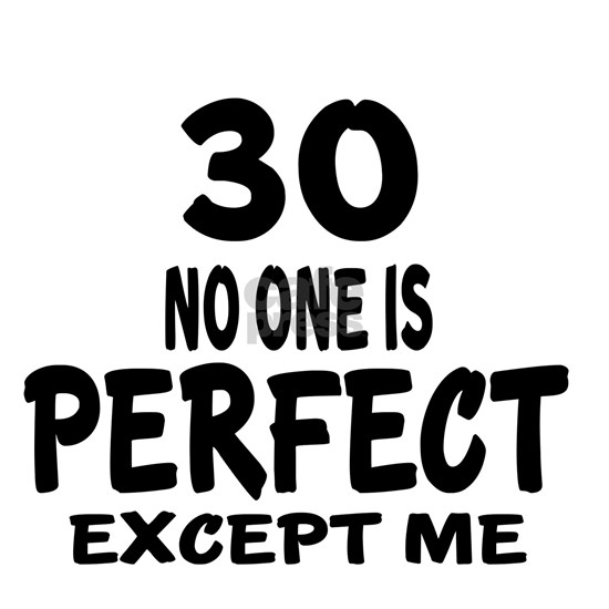 30 No One Is Perfect Except me