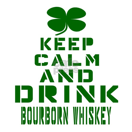 Keep Calm And Drink Bourborn Whiskey