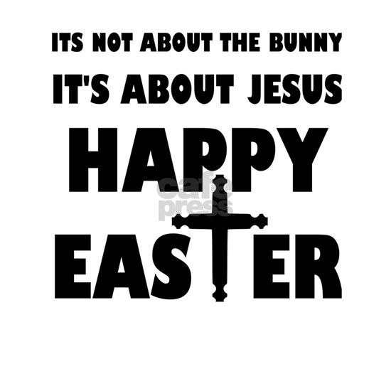 It's Not About The Bunny It's About Jesus