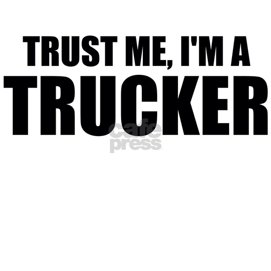 Trust Me, I'm A Trucker