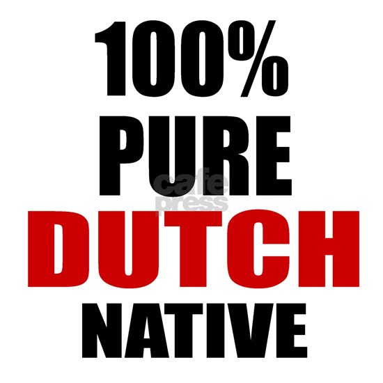 100 % Pure Dutch Native