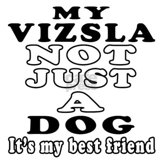 My Vizsla Not Just A Dog