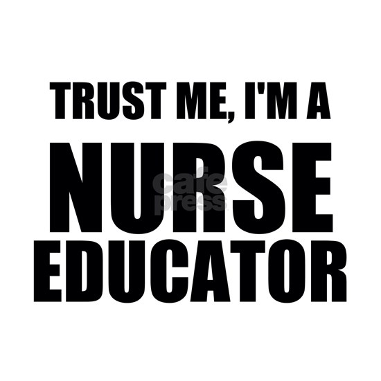 Trust Me, Im A Nurse Educator