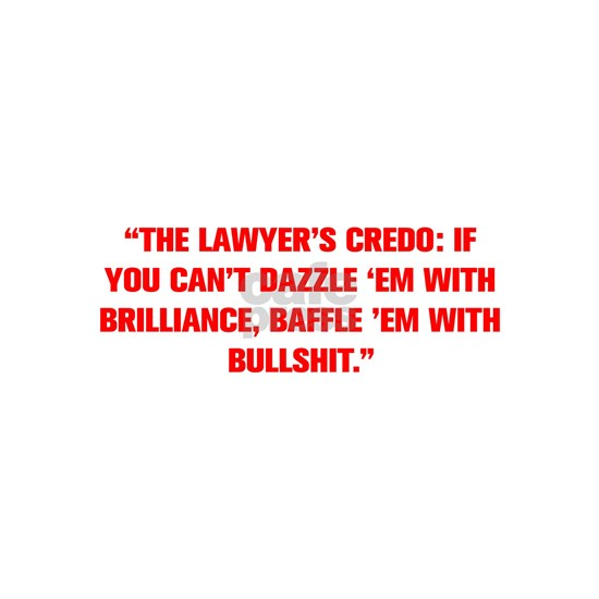 THE LAWYER S CREDO IF YOU CAN T DAZZLE EM WITH BRI