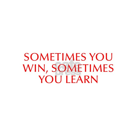 Sometimes you win sometimes you learn-Opt red