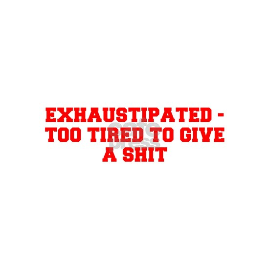 EXHAUSTIPATED TOO TIRED TO GIVE A SHIT-Fre red