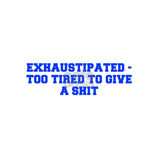 Exhaustipated too tired to give a shit-Fre blue