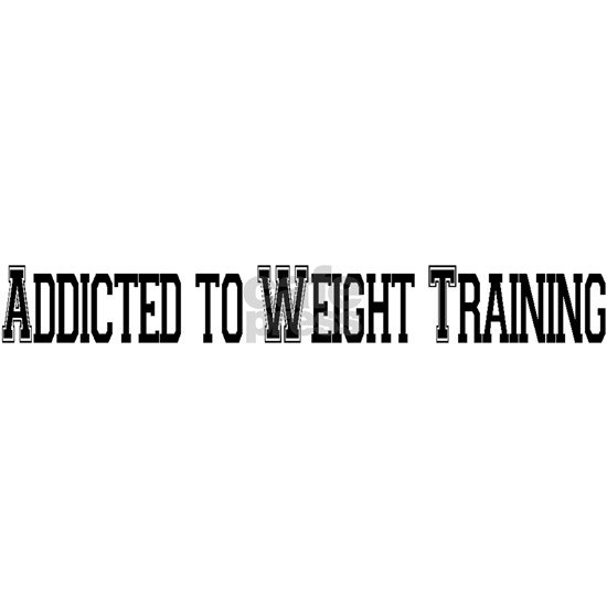 Addicted to Weight Training