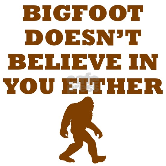 Bigfoot Doesnt Believe In You
