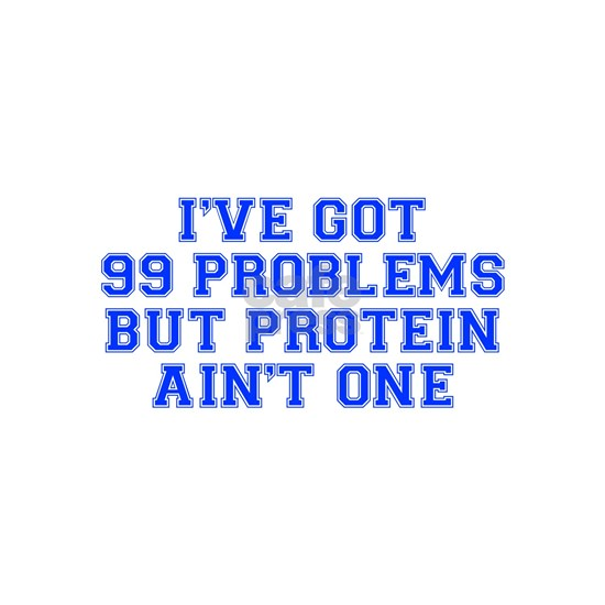 99-PROBLEMS-PROTEIN-AINT-ONE-VAR-BLUE