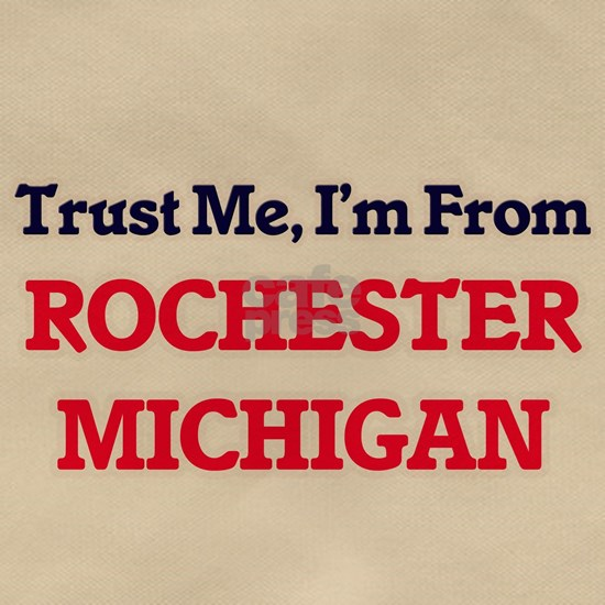 Trust Me, I'm from Rochester Michigan