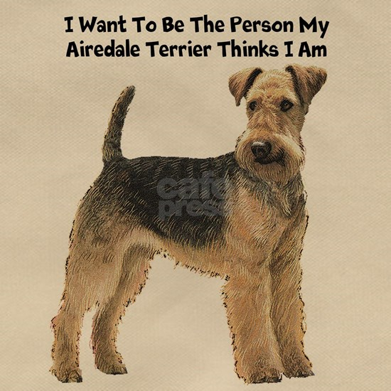 I Want To Be The Person My Airedale Terrier Thinks