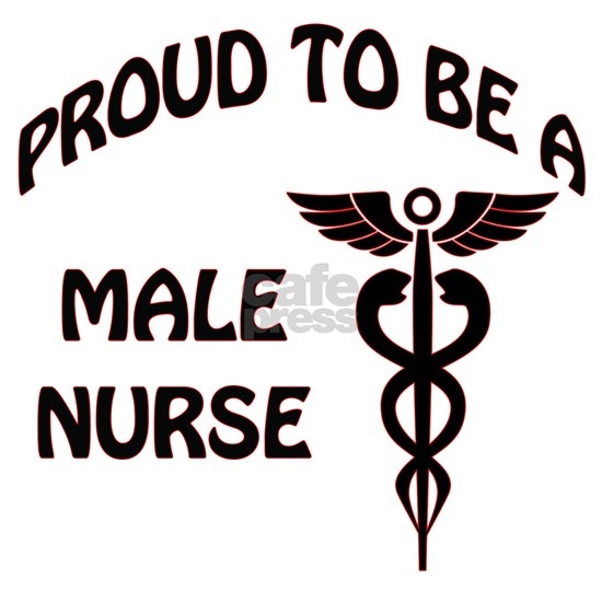 PROUD TO BE A MALE NURSE