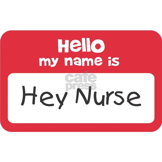 Hey Nurse Name Tag