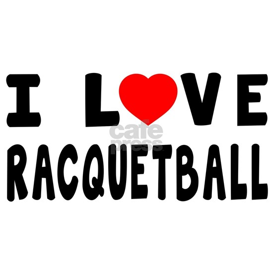 I Love Recquetball