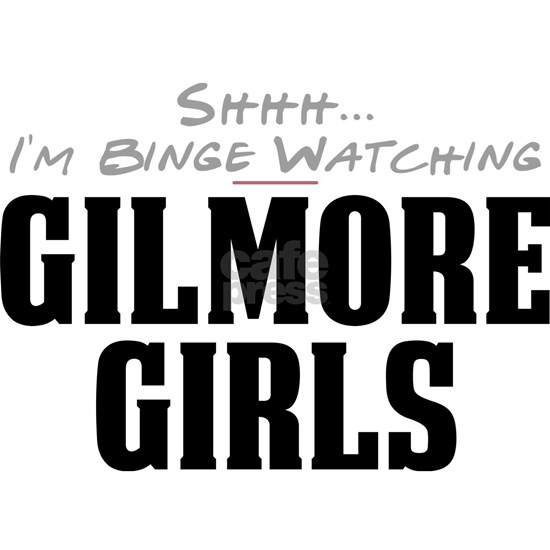 Shhh... I'm Binge Watching Gilmore Girls