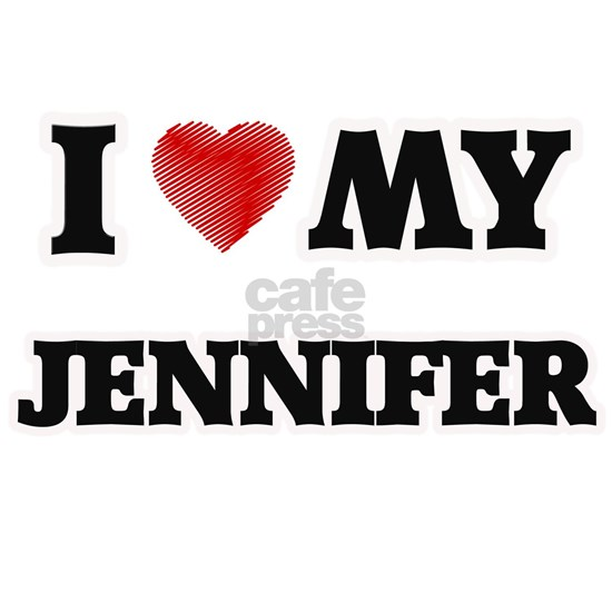 I love my Jennifer