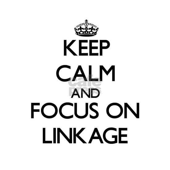 Keep Calm and focus on Linkage