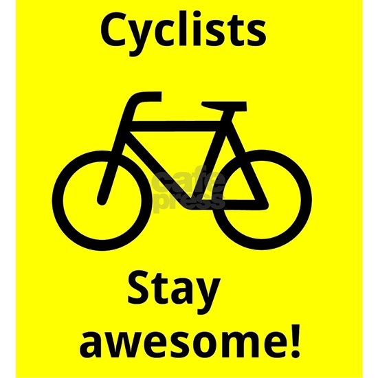 cyclists stay awesome!