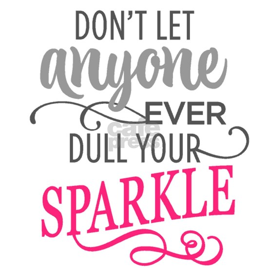 DULL YOUR SPARKLE