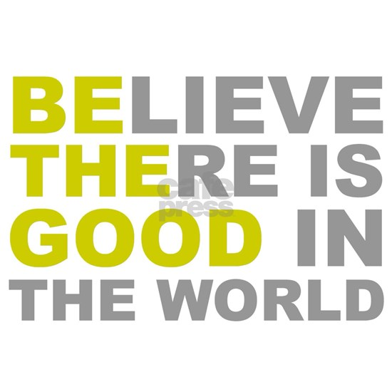 Believe There Is Good - Be The Good