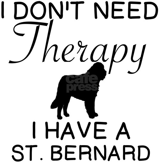 DOGS: DON'T NEED THERAPY - HAVE ST BERNARD