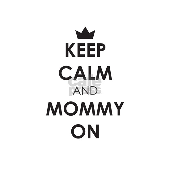 Keep Calm and Mommy On Black