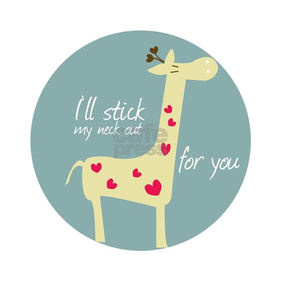 I ll stick ,my neck at for you