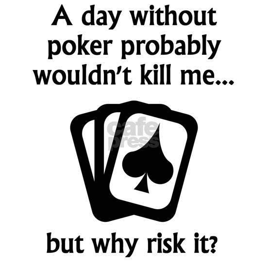 A Day Without Poker