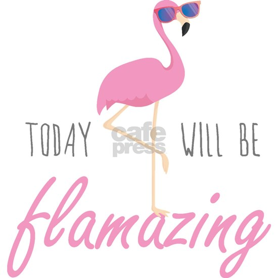 Today Will Be Flamazing