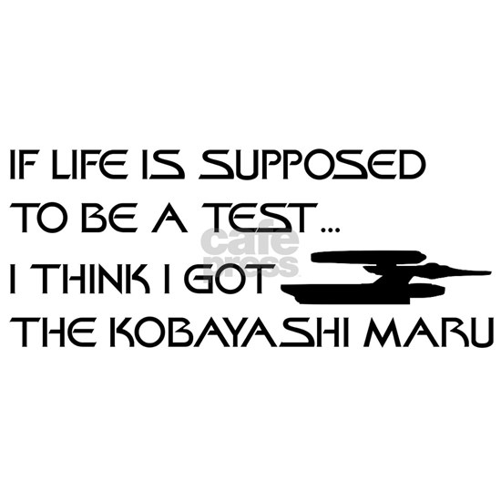 Life is a Test - the Kobayashi Maru!