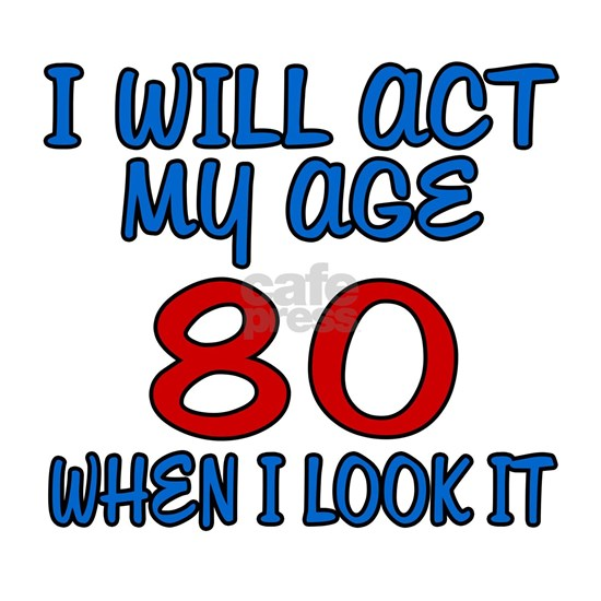 I Will Act My Age 80
