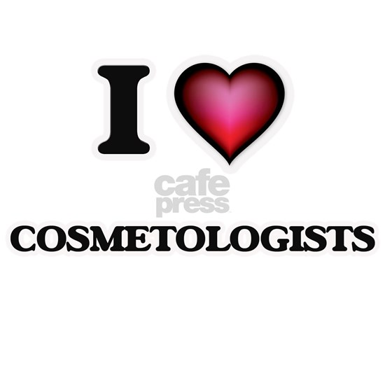 I love Cosmetologists