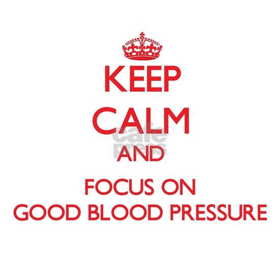Keep Calm and focus on Good Blood Pressure