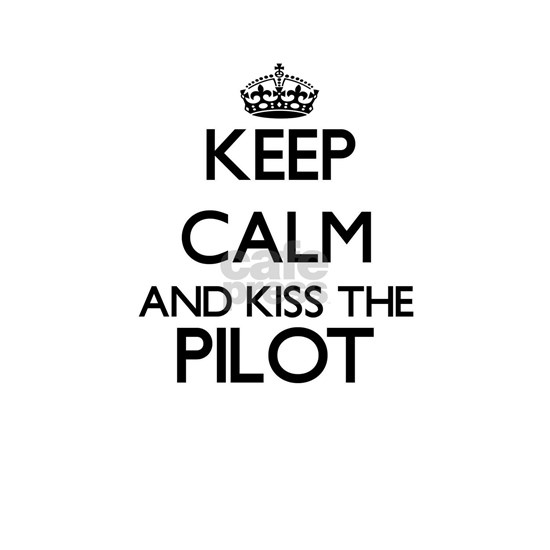 Keep calm and kiss the Pilot