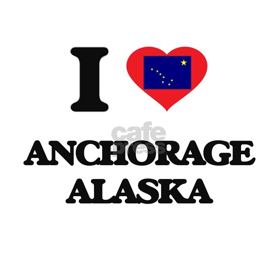 I love Anchorage Alaska