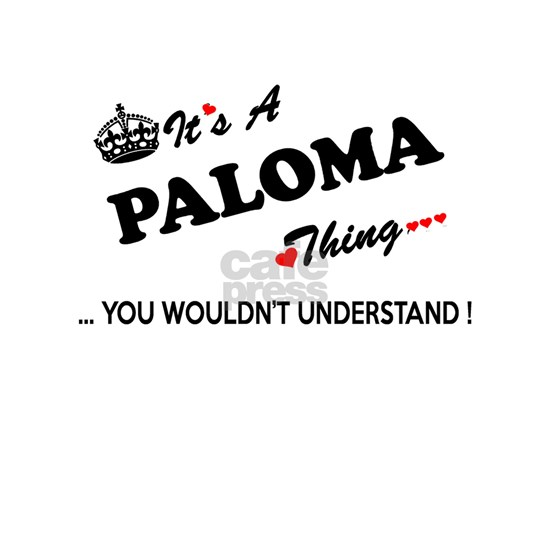 PALOMA thing, you wouldn't understand