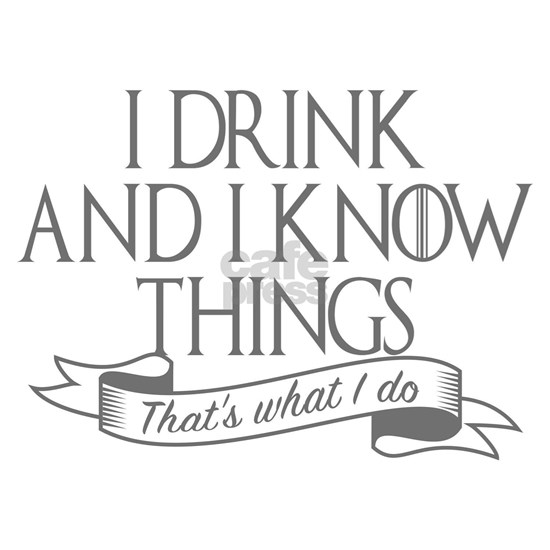 I drink and I know things Game of Thrones Gift